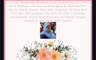 Studi Kedokteran FK UNS turut berduka cita atas meninggalnya  Dr. Hj Diffah Hanim binti Zuhair.